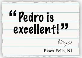 pedro is excellent! Roger, Essex Fells, NY